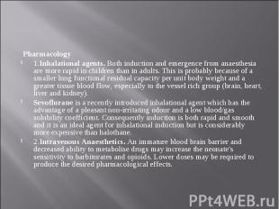 Pharmacology Pharmacology 1.Inhalational agents. Both induction and emergence fr