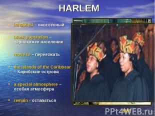 HARLEM inhabited – населённый black population – чернокожее население move to –