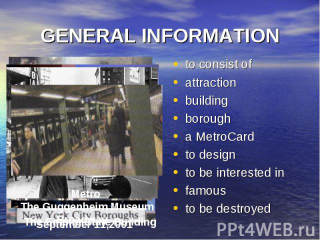 GENERAL INFORMATION to consist of attraction building borough a MetroCard to design to be interested in famous to be destroyed