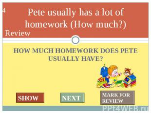 HOW MUCH HOMEWORK DOES PETE USUALLY HAVE? HOW MUCH HOMEWORK DOES PETE USUALLY HA