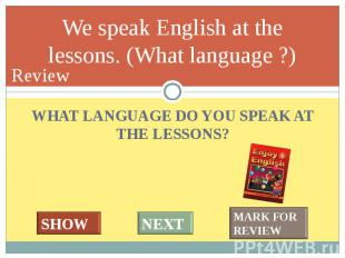 WHAT LANGUAGE DO YOU SPEAK AT THE LESSONS? WHAT LANGUAGE DO YOU SPEAK AT THE LES