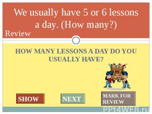HOW MANY LESSONS A DAY DO YOU USUALLY HAVE? HOW MANY LESSONS A DAY DO YOU USUALL