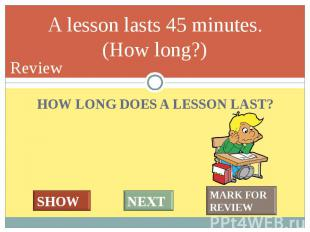 HOW LONG DOES A LESSON LAST? HOW LONG DOES A LESSON LAST?
