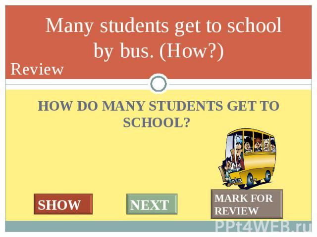 HOW DO MANY STUDENTS GET TO SCHOOL? HOW DO MANY STUDENTS GET TO SCHOOL?