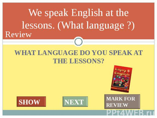 WHAT LANGUAGE DO YOU SPEAK AT THE LESSONS? WHAT LANGUAGE DO YOU SPEAK AT THE LESSONS?