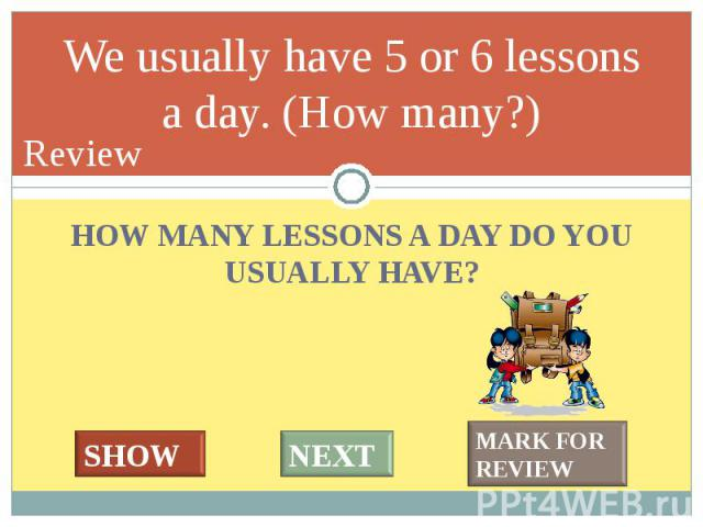 HOW MANY LESSONS A DAY DO YOU USUALLY HAVE? HOW MANY LESSONS A DAY DO YOU USUALLY HAVE?