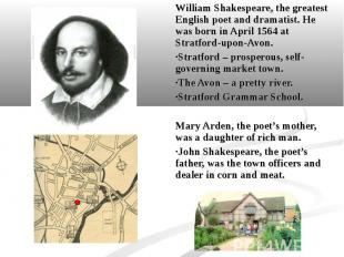 William Shakespeare, the greatest English poet and dramatist. He was born in Apr
