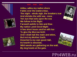 *** *** *** *** *** *** Adieu, adieu my native shore Fades over the waters blue,