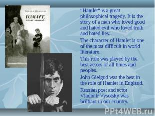 """""""Hamlet"""" is a great philosophical tragedy. It is the story of a man who loved go"""