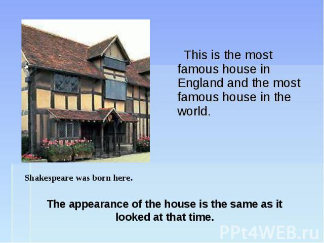 This is the most famous house in England and the most famous house in the world.
