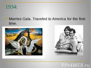 1934: Marries Gala. Traveled to America for the first time.