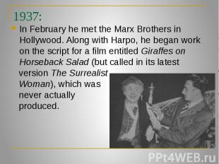 1937: In February he met the Marx Brothers in Hollywood. Along with Harpo, he be