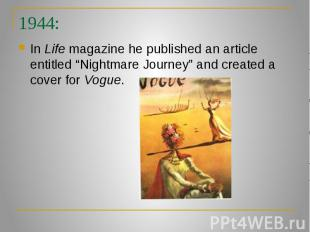 """1944: In Life magazine he published an article entitled """"Nightmare Journey"""" and"""