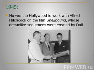 1945: He went to Hollywood to work with Alfred Hitchcock on the film Spellbound,