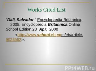 "Works Cited List ""Dalí, Salvador."" Encyclopædia Britannica. 2008. Ency"