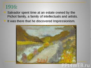 1916: Salvador spent time at an estate owned by the Pichot family, a family of i