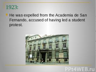 1923: He was expelled from the Academia de San Fernando, accused of having led a