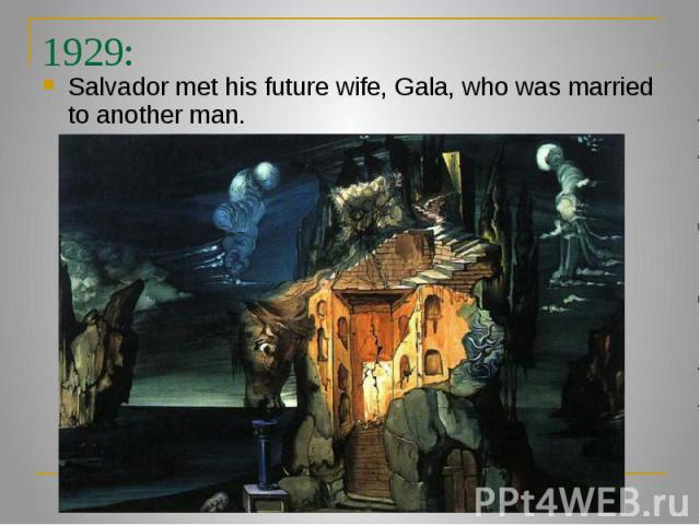 1929: Salvador met his future wife, Gala, who was married to another man.
