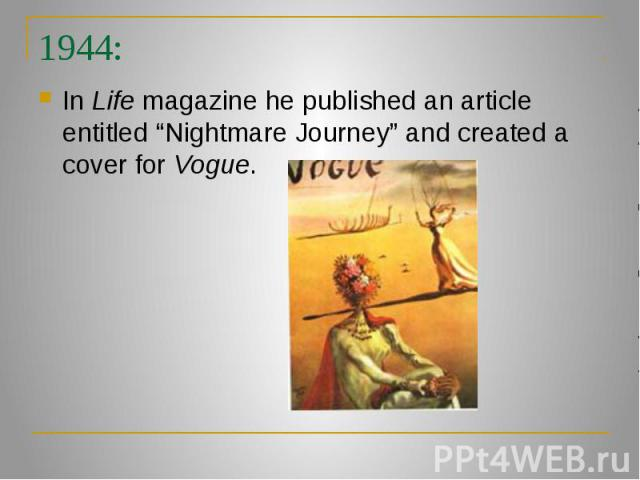 """1944: In Life magazine he published an article entitled """"Nightmare Journey"""" and created a cover for Vogue."""