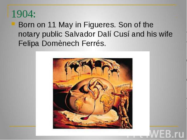 1904: Born on 11 May in Figueres. Son of the notary public Salvador Dalí Cusí and his wife Felipa Domènech Ferrés.