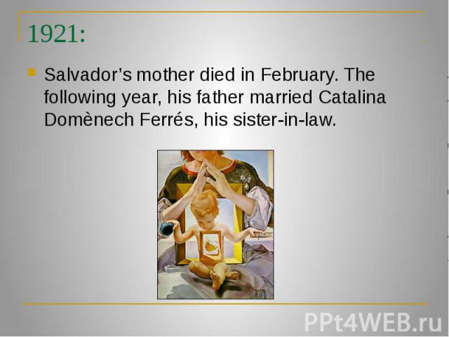 1921: Salvador's mother died in February. The following year, his father married Catalina Domènech Ferrés, his sister-in-law.