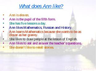 Ann is eleven. Ann is eleven. Ann is the pupil of the fifth form. She has five l