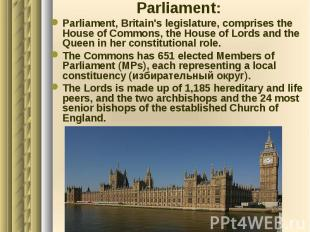Parliament: Parliament: Parliament, Britain's legislature, comprises the House o