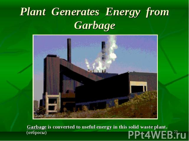 Garbage is converted to useful energy in this solid waste plant. Garbage is converted to useful energy in this solid waste plant.
