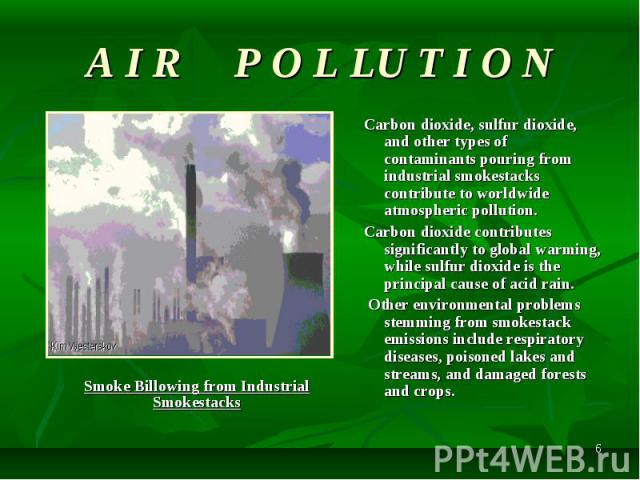 Carbon dioxide, sulfur dioxide, and other types of contaminants pouring from industrial smokestacks contribute to worldwide atmospheric pollution. Carbon dioxide, sulfur dioxide, and other types of contaminants pouring from industrial smokestacks co…