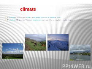 climate The climate of Great Britain is mild. It is not too hot in summer or too