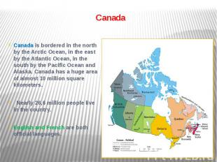 Canada Canada is bordered in the north by the Arctic Ocean, in the east by the A