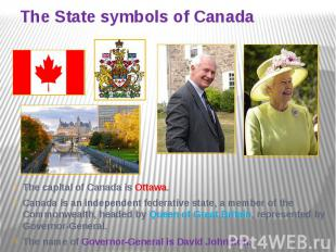 The State symbols of Canada The capital of Canada is Ottawa. Canada is an indepe