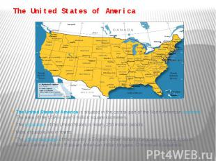 The United States of America The United States of America is situated in the cen
