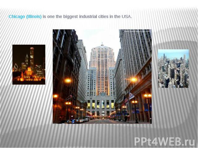 Chicago (Illinois) is one the biggest industrial cities in the USA.