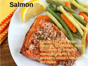 Calories: 157 per 3 ouncesNutrients: Rich in biotin, vitamin B12, vitamin B3 or
