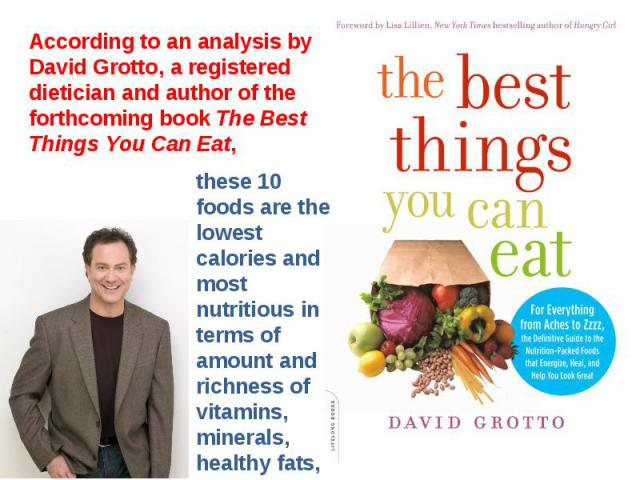 According to an analysis by David Grotto, a registered dietician and author of the forthcoming book The Best Things You Can Eat,