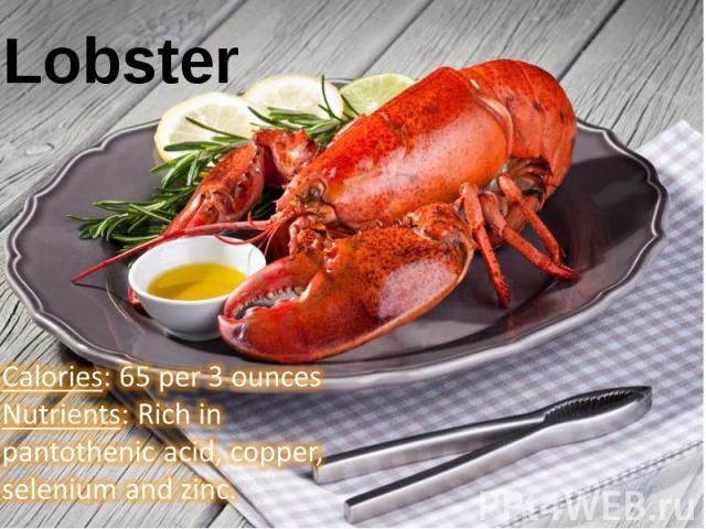 Calories: 65 per 3 ounces Nutrients: Rich in pantothenic acid, copper, selenium and zinc.