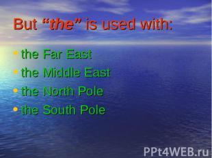 the Far East the Far East the Middle East the North Pole the South Pole