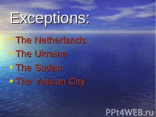 The Netherlands The Netherlands The Ukraine The Sudan The Vatican City
