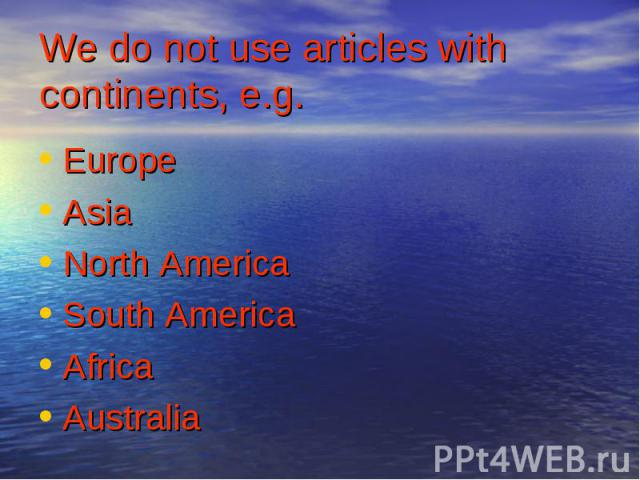 Europe Europe Asia North America South America Africa Australia