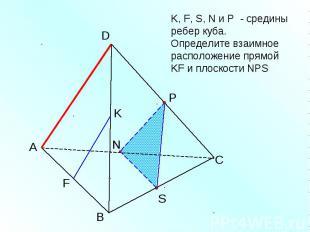 K, F, S, N и Р - средины ребер куба. Определите взаимное расположение прямой KF