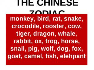 THE CHINESE ZODIACmonkey, bird, rat, snake, crocodile, rooster, cow, tiger, drag