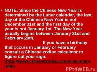 NOTE: Since the Chinese New Year is determined by the Lunar calendar, the last d