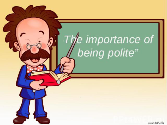 """""""The importance of being polite"""""""