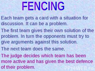 FENCINGEach team gets a card with a situation for discussion. It can be a proble