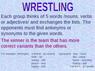 WRESTLINGEach group thinks of 5 words /nouns, verbs or adjectives/ and exchanges