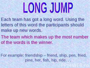 LONG JUMPEach team has got a long word. Using the letters of this word the parti