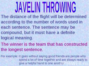 JAVELIN THROWINGThe distance of the flight will be determined according to the n