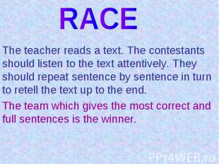 RACEThe teacher reads a text. The contestants should listen to the text attentiv