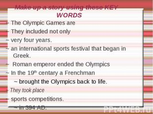 Make up a story using these KEY WORDS~ The Olympic Games are~ They included not